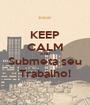 KEEP CALM AND Submeta seu Trabalho! - Personalised Poster A1 size