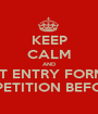 KEEP CALM AND SUBMIT ENTRY FORM FOR  THE ART COMPETITION BEFORE NOV. 30TH - Personalised Poster A1 size