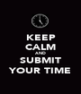 KEEP CALM AND SUBMIT YOUR TIME - Personalised Poster A1 size