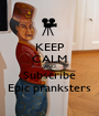 KEEP CALM AND Subscribe Epic pranksters - Personalised Poster A1 size