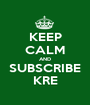 KEEP CALM AND SUBSCRIBE KRE - Personalised Poster A1 size