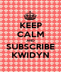 KEEP CALM AND SUBSCRIBE KWIDYN - Personalised Poster A1 size