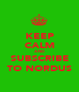 KEEP CALM AND SUBSCRIBE TO NORDUS - Personalised Poster A1 size