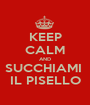 KEEP CALM AND SUCCHIAMI  IL PISELLO - Personalised Poster A1 size