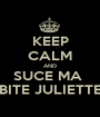 KEEP CALM AND SUCE MA  BITE JULIETTE - Personalised Poster A1 size