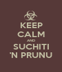 KEEP CALM AND SUCHITI 'N PRUNU - Personalised Poster A1 size