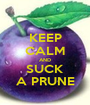 KEEP CALM AND SUCK A PRUNE - Personalised Poster A1 size