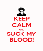 KEEP CALM AND SUCK MY BLOOD! - Personalised Poster A1 size