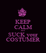 KEEP CALM and SUCK your COSTUMER - Personalised Poster A1 size