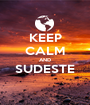 KEEP CALM AND SUDESTE  - Personalised Poster A1 size