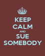 KEEP CALM AND SUE SOMEBODY - Personalised Poster A1 size