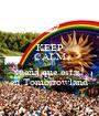 KEEP CALM AND sueña que estas  en Tomorrowland - Personalised Poster A1 size