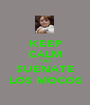 KEEP CALM AND SUENATE LOS MOCOS - Personalised Poster A1 size