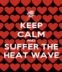 KEEP CALM AND SUFFER THE HEAT WAVE - Personalised Poster A1 size