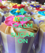 KEEP CALM AND SUGAR ON - Personalised Poster A1 size