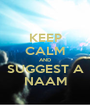 KEEP CALM AND SUGGEST A NAAM - Personalised Poster A1 size
