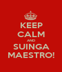 KEEP CALM AND SUINGA MAESTRO! - Personalised Poster A1 size