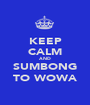 KEEP CALM AND SUMBONG TO WOWA - Personalised Poster A1 size