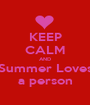 KEEP CALM AND Summer Loves a person - Personalised Poster A1 size