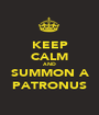 KEEP CALM AND SUMMON A PATRONUS - Personalised Poster A1 size