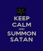 KEEP CALM AND SUMMON SATAN - Personalised Poster A1 size