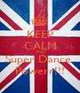 KEEP CALM AND Super Dance  Powerr!!! - Personalised Poster A1 size