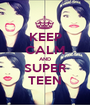 KEEP CALM AND SUPER TEEN - Personalised Poster A1 size