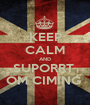 KEEP CALM AND SUPORRT  OM CIMING  - Personalised Poster A1 size