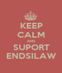 KEEP CALM AND SUPORT ENDSILAW - Personalised Poster A1 size