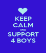 KEEP CALM AND SUPPORT 4 BOYS - Personalised Poster A1 size