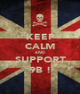 KEEP CALM AND SUPPORT 9B ! - Personalised Poster A1 size