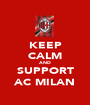 KEEP CALM AND SUPPORT AC MILAN - Personalised Poster A1 size