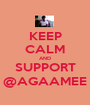KEEP CALM AND SUPPORT @AGAAMEE - Personalised Poster A1 size
