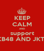 KEEP CALM AND support AKB48 AND JKT48 - Personalised Poster A1 size