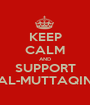 KEEP CALM AND SUPPORT AL-MUTTAQIN - Personalised Poster A1 size