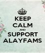 KEEP CALM AND SUPPORT ALAYFAMS - Personalised Poster A1 size
