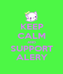 KEEP CALM AND SUPPORT ALERY - Personalised Poster A1 size