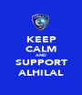 KEEP CALM AND SUPPORT ALHILAL - Personalised Poster A1 size