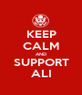 KEEP CALM AND SUPPORT ALI - Personalised Poster A1 size