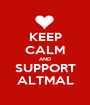 KEEP CALM AND SUPPORT ALTMAL - Personalised Poster A1 size