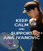 KEEP CALM AND SUPPORT ANA IVANOVIC - Personalised Poster A1 size