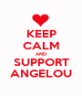 KEEP CALM AND SUPPORT ANGELOU - Personalised Poster A1 size