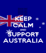 KEEP CALM AND SUPPORT AUSTRALIA - Personalised Poster A1 size