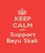 KEEP CALM AND Support Bayu Skak - Personalised Poster A1 size