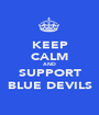 KEEP CALM AND SUPPORT BLUE DEVILS - Personalised Poster A1 size