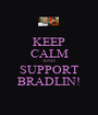 KEEP CALM AND SUPPORT BRADLIN! - Personalised Poster A1 size