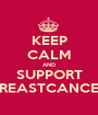 KEEP CALM AND SUPPORT BREASTCANCER - Personalised Poster A1 size