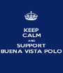 KEEP CALM AND SUPPORT BUENA VISTA POLO - Personalised Poster A1 size