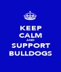 KEEP CALM AND SUPPORT BULLDOGS - Personalised Poster A1 size