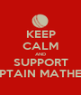 KEEP CALM AND SUPPORT CAPTAIN MATHEWS - Personalised Poster A1 size